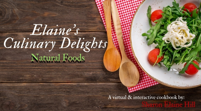Elaine's Culinary Delights: A virtual & interactive cookbook by #SharonElaineHill #NoCriticsJustCuisine